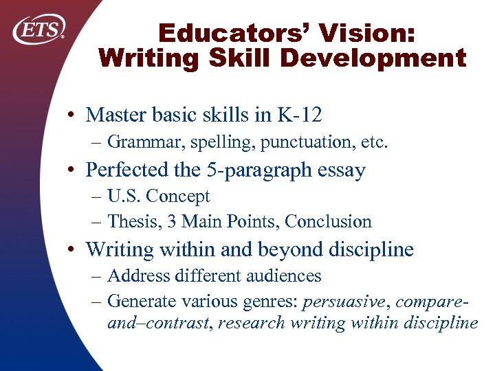 Educators' Vision: Writing Skill Development • Master basic skills in K 12 – Grammar,
