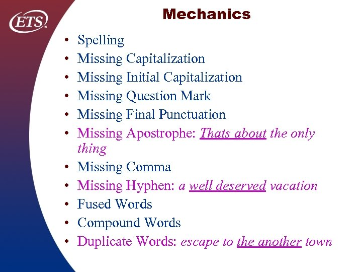 Mechanics • • • Spelling Missing Capitalization Missing Initial Capitalization Missing Question Mark Missing