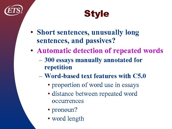 Style • Short sentences, unusually long sentences, and passives? • Automatic detection of repeated