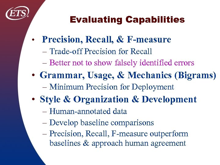 Evaluating Capabilities • Precision, Recall, & F-measure – Trade off Precision for Recall –