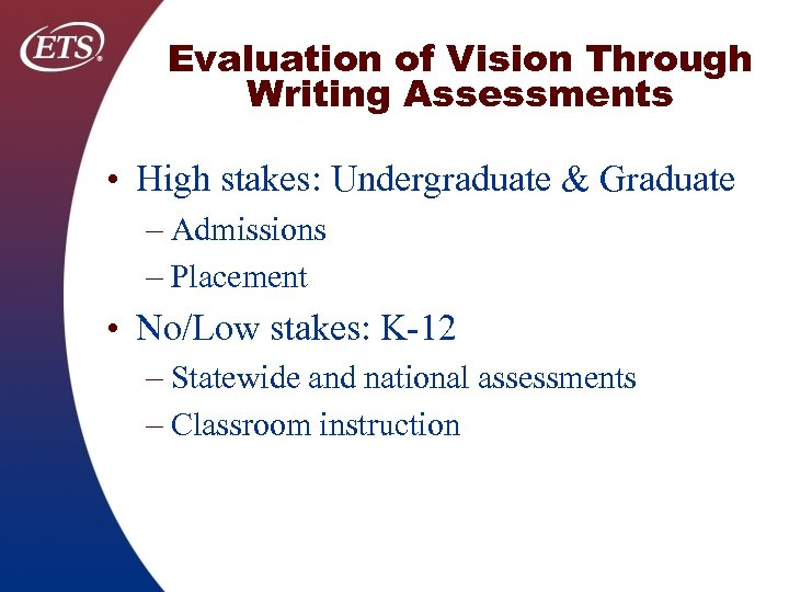 Evaluation of Vision Through Writing Assessments • High stakes: Undergraduate & Graduate – Admissions