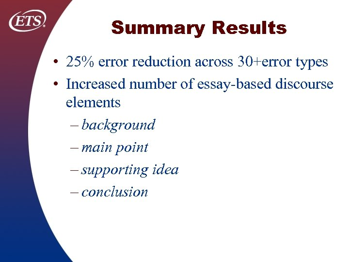 Summary Results • 25% error reduction across 30+error types • Increased number of essay