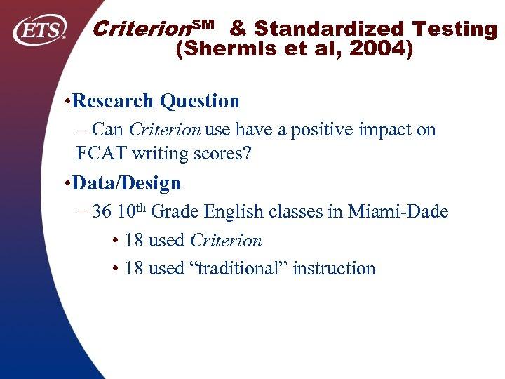 Criterion. SM & Standardized Testing (Shermis et al, 2004) • Research Question – Can