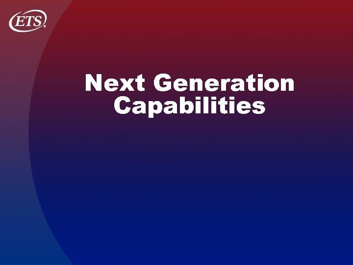 Next Generation Capabilities