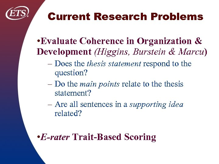 Current Research Problems • Evaluate Coherence in Organization & Development (Higgins, Burstein & Marcu)