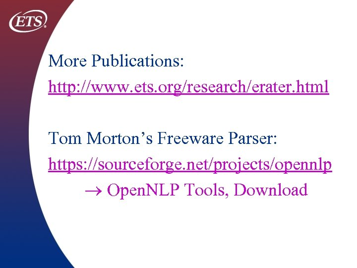 More Publications: http: //www. ets. org/research/erater. html Tom Morton's Freeware Parser: https: //sourceforge. net/projects/opennlp
