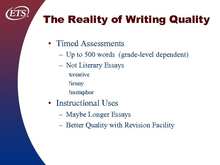 The Reality of Writing Quality • Timed Assessments – Up to 500 words (grade