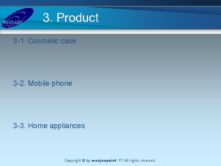 3. Product 3 -1. Cosmetic case 3 -2. Mobile phone 3 -3. Home appliances