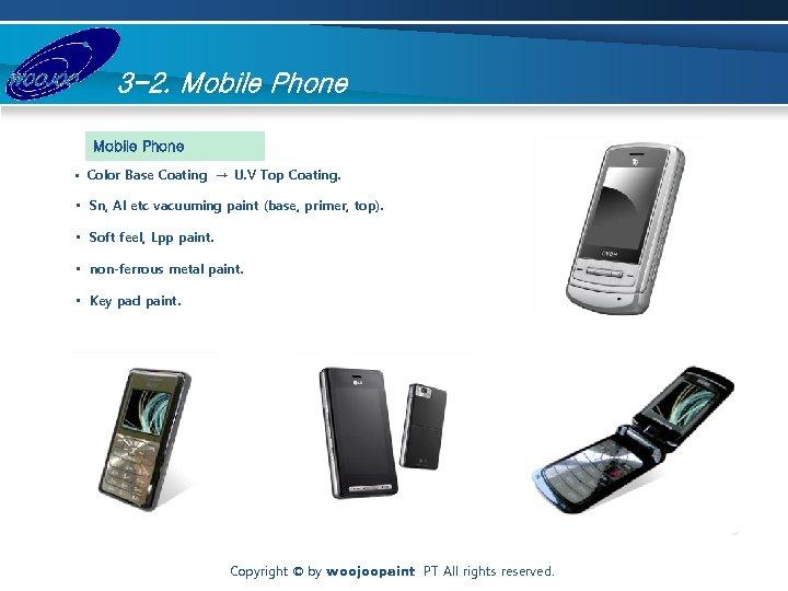 3 -2. Mobile Phone • Color Base Coating → U. V Top Coating. •