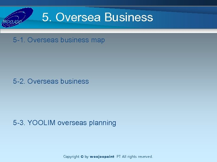 5. Oversea Business 5 -1. Overseas business map 5 -2. Overseas business 5 -3.
