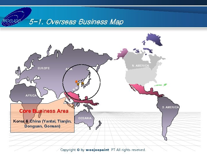 5 -1. Overseas Business Map EUROPE N. AMERICA ASIA AFRICA S. AMERICA Core Business