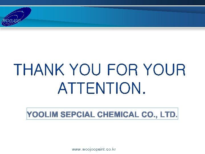 YOOLIM SEPCIAL CHEMICAL CO. , LTD. www. woojoopaint. co. kr