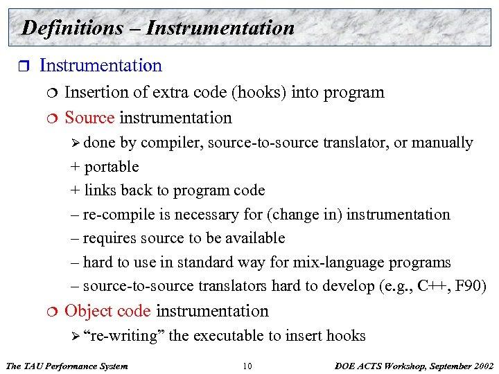 Definitions – Instrumentation r Instrumentation ¦ ¦ Insertion of extra code (hooks) into program