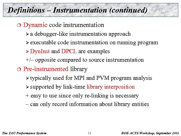 Definitions – Instrumentation (continued) ¦ Dynamic code instrumentation Øa debugger-like instrumentation approach Ø executable