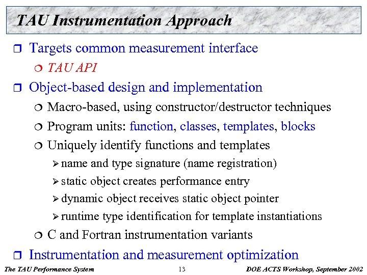 TAU Instrumentation Approach r Targets common measurement interface ¦ r TAU API Object-based design