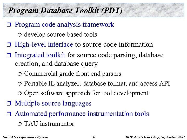 Program Database Toolkit (PDT) r Program code analysis framework ¦ r r High-level interface