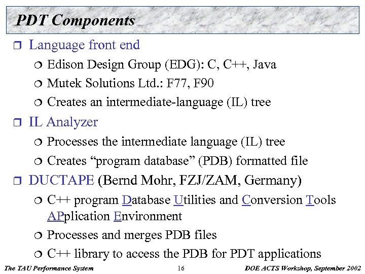 PDT Components r Language front end ¦ ¦ ¦ r IL Analyzer ¦ ¦