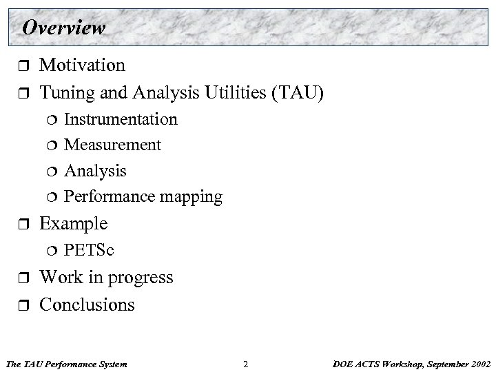 Overview r r Motivation Tuning and Analysis Utilities (TAU) ¦ ¦ r Example ¦