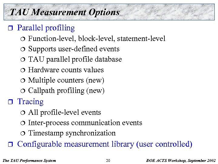 TAU Measurement Options r Parallel profiling ¦ ¦ ¦ r Tracing ¦ ¦ ¦
