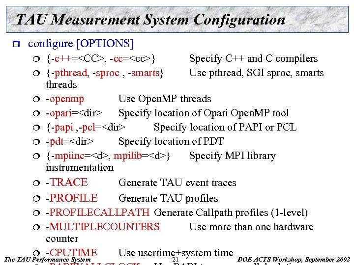 TAU Measurement System Configuration r configure [OPTIONS] {-c++=<CC>, -cc=<cc>} Specify C++ and C compilers