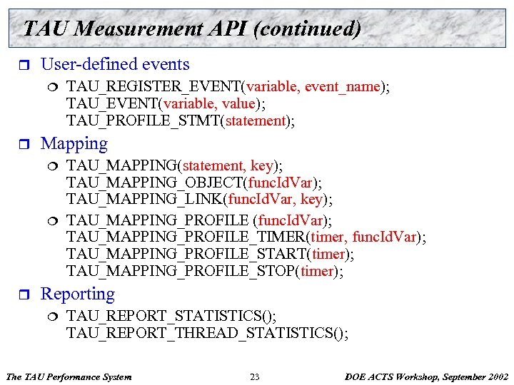TAU Measurement API (continued) r User-defined events ¦ r Mapping ¦ ¦ r TAU_REGISTER_EVENT(variable,