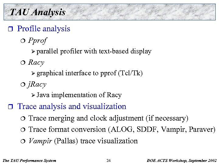 TAU Analysis r Profile analysis ¦ Pprof Ø parallel ¦ profiler with text-based display