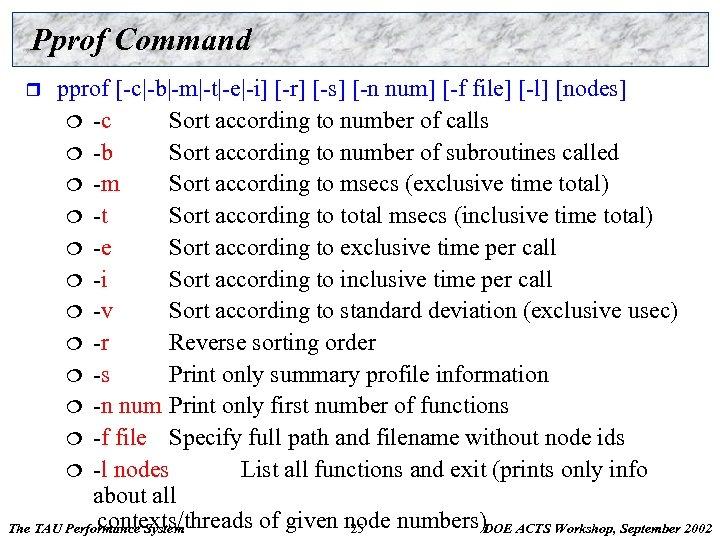 Pprof Command pprof [-c|-b|-m|-t|-e|-i] [-r] [-s] [-n num] [-f file] [-l] [nodes] ¦ -c