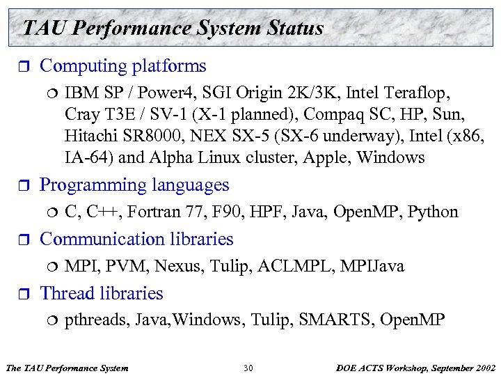 TAU Performance System Status r Computing platforms ¦ r Programming languages ¦ r C,