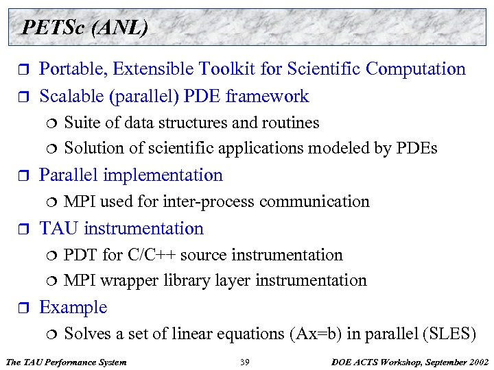 PETSc (ANL) r r Portable, Extensible Toolkit for Scientific Computation Scalable (parallel) PDE framework