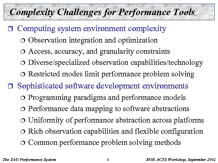 Complexity Challenges for Performance Tools r Computing system environment complexity ¦ ¦ r Observation