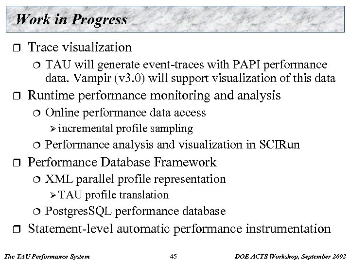 Work in Progress r Trace visualization ¦ r TAU will generate event-traces with PAPI