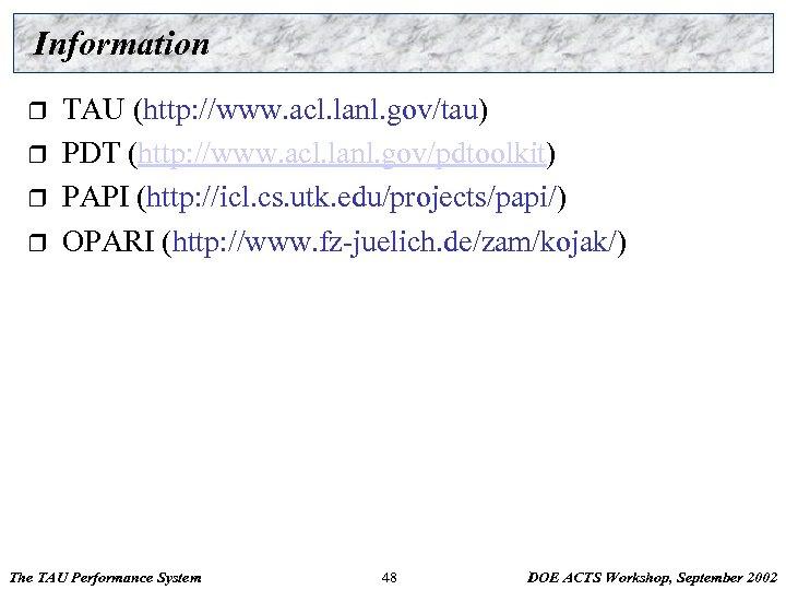 Information r r TAU (http: //www. acl. lanl. gov/tau) PDT (http: //www. acl. lanl.