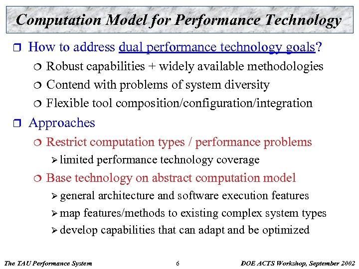Computation Model for Performance Technology r How to address dual performance technology goals? ¦