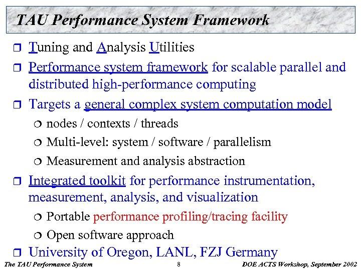TAU Performance System Framework r r r Tuning and Analysis Utilities Performance system framework