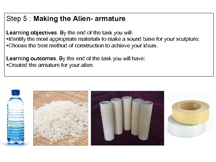 Step 5 : Making the Alien- armature Learning objectives. By the end of the