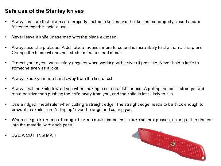 Safe use of the Stanley knives. • Always be sure that blades are properly