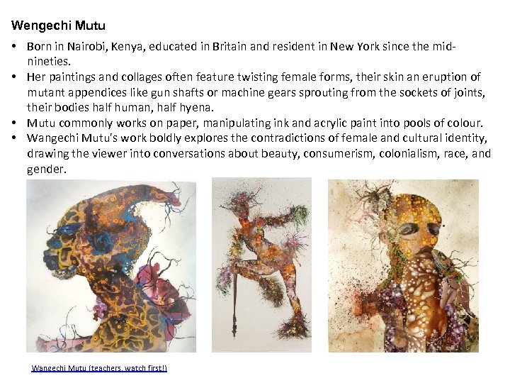 Wengechi Mutu • Born in Nairobi, Kenya, educated in Britain and resident in New