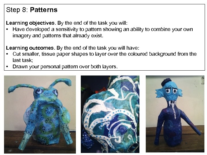 Step 8: Patterns Learning objectives. By the end of the task you will: •