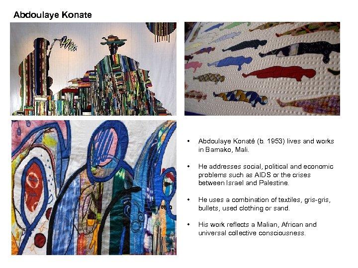 Abdoulaye Konate • Abdoulaye Konaté (b. 1953) lives and works in Bamako, Mali. •