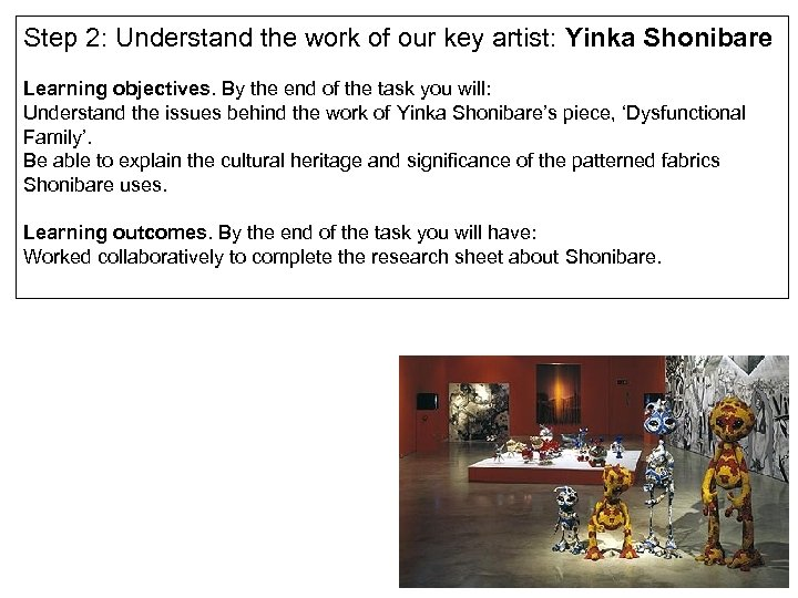 Step 2: Understand the work of our key artist: Yinka Shonibare Learning objectives. By