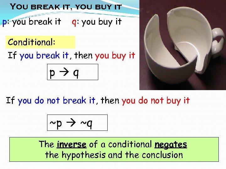 You break it, you buy it p: you break it q: you buy it