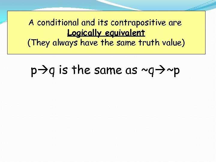 A conditional and its contrapositive are Logically equivalent (They always have the same truth