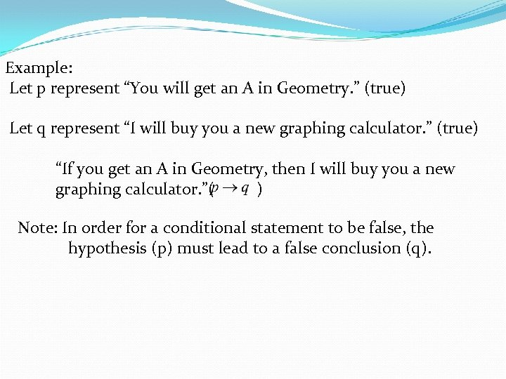 "Example: Let p represent ""You will get an A in Geometry. "" (true) Let"