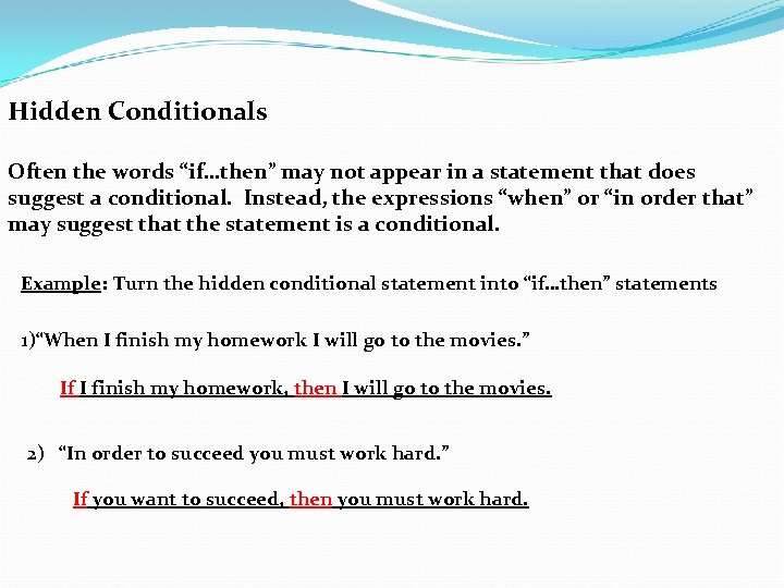 "Hidden Conditionals Often the words ""if…then"" may not appear in a statement that does"