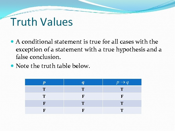 Truth Values A conditional statement is true for all cases with the exception of