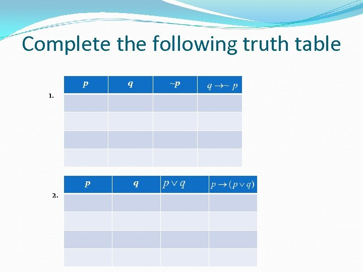 Complete the following truth table p q ~p 1. p 2. q