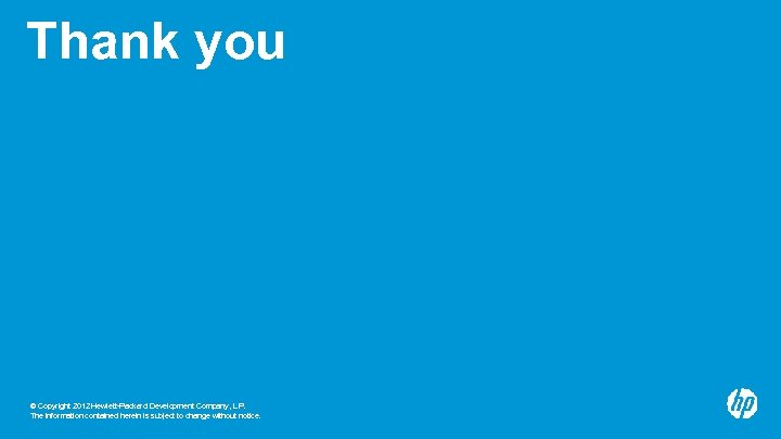 Thank you © Copyright 2012 Hewlett-Packard Development Company, L. P. The information contained herein