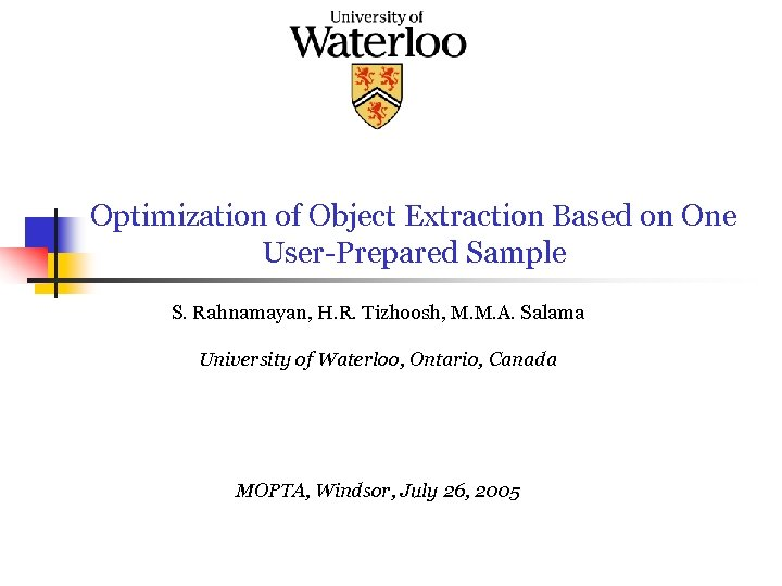 Optimization of Object Extraction Based on One User-Prepared Sample S. Rahnamayan, H. R. Tizhoosh,