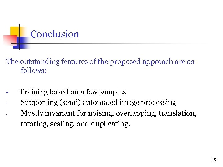 Conclusion The outstanding features of the proposed approach are as follows: - Training based