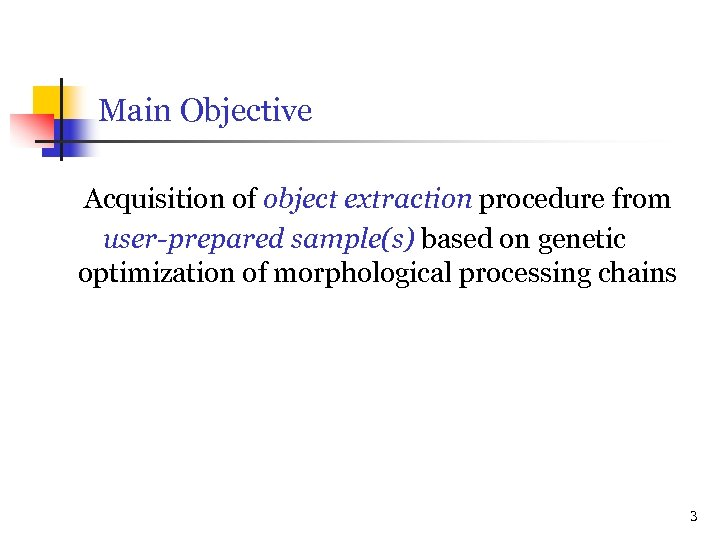 Main Objective Acquisition of object extraction procedure from user-prepared sample(s) based on genetic optimization